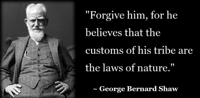 he-believes-that-the-customs-of-his-tribe-are-the-laws-of-nature-george-bernard-shaw